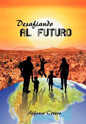 Desafiando Al Futuro By Cotero, Alfonso